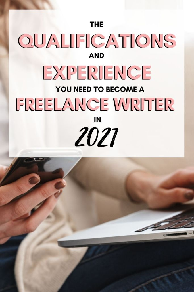 A woman using her phone and her laptop with bold lettering that reads: The Qualifications and Experience You Need to Become a Freelance Writer in 2021.